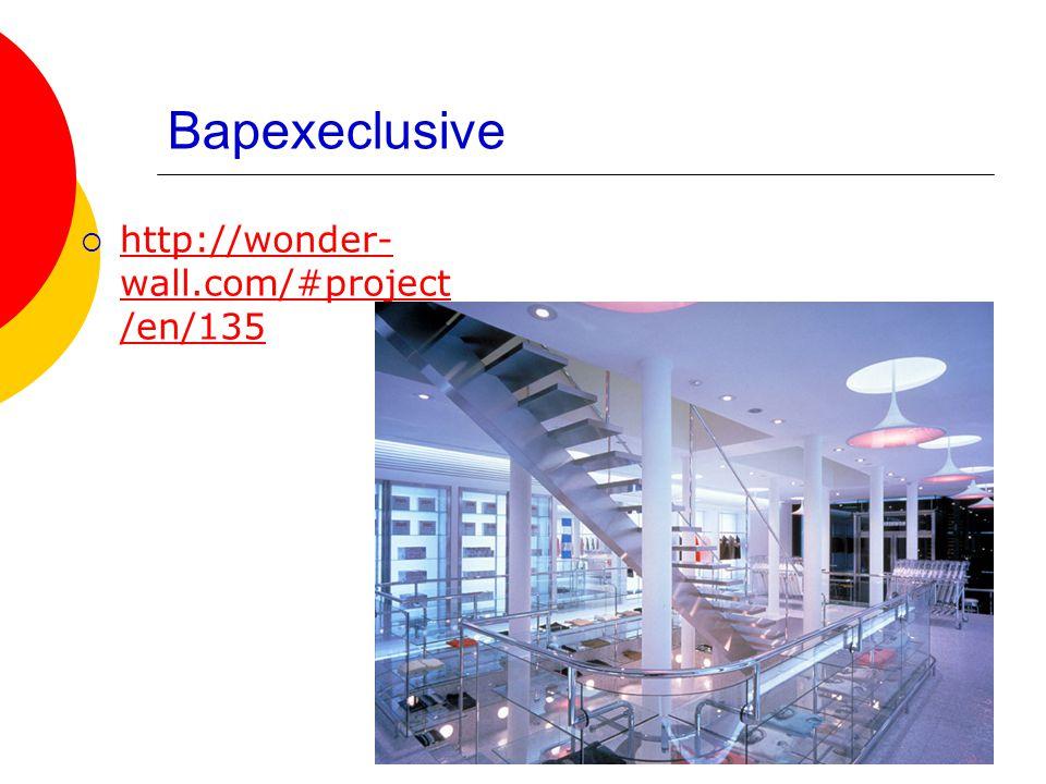 Bapexeclusive  http://wonder- wall.com/#project /en/135 http://wonder- wall.com/#project /en/135