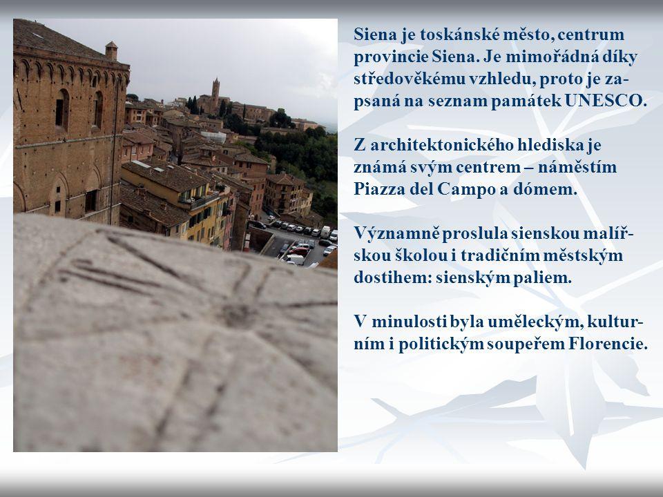 Siena je toskánské město, centrum provincie Siena. Je mimořádná díky středověkému vzhledu, proto je za- psaná na seznam památek UNESCO. Z architektoni