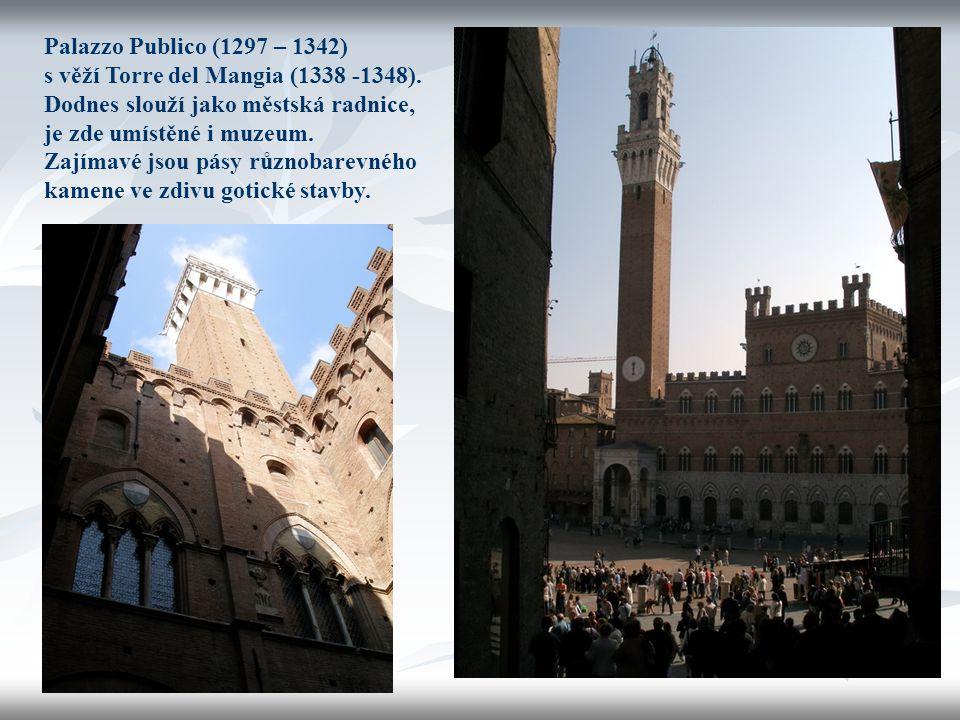 Palazzo Publico (1297 – 1342) s věží Torre del Mangia (1338 -1348). Dodnes slouží jako městská radnice, je zde umístěné i muzeum. Zajímavé jsou pásy r