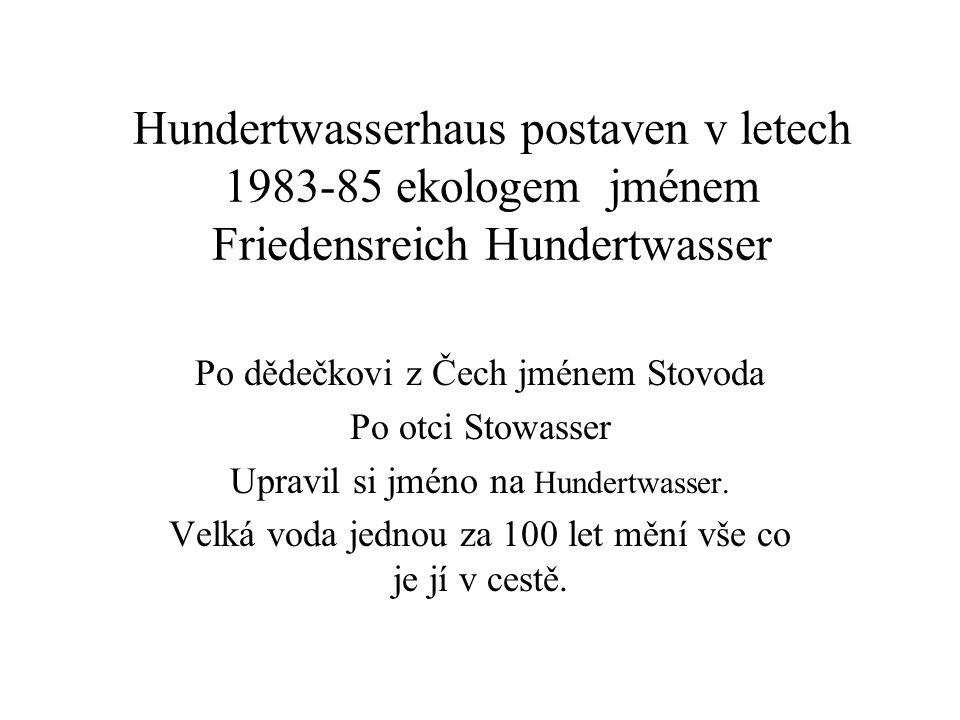 Hundertwasserhaus postaven v letech 1983-85 ekologem jménem Friedensreich Hundertwasser Po dědečkovi z Čech jménem Stovoda Po otci Stowasser Upravil s