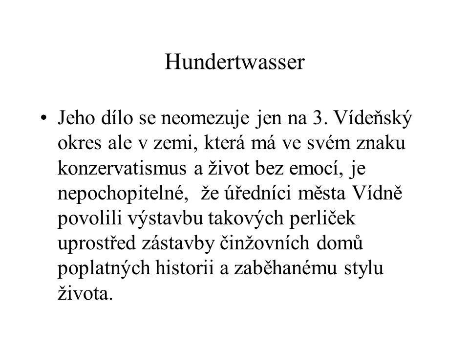Hundertwasser Jeho dílo se neomezuje jen na 3. Vídeňský okres ale v zemi, která má ve svém znaku konzervatismus a život bez emocí, je nepochopitelné,