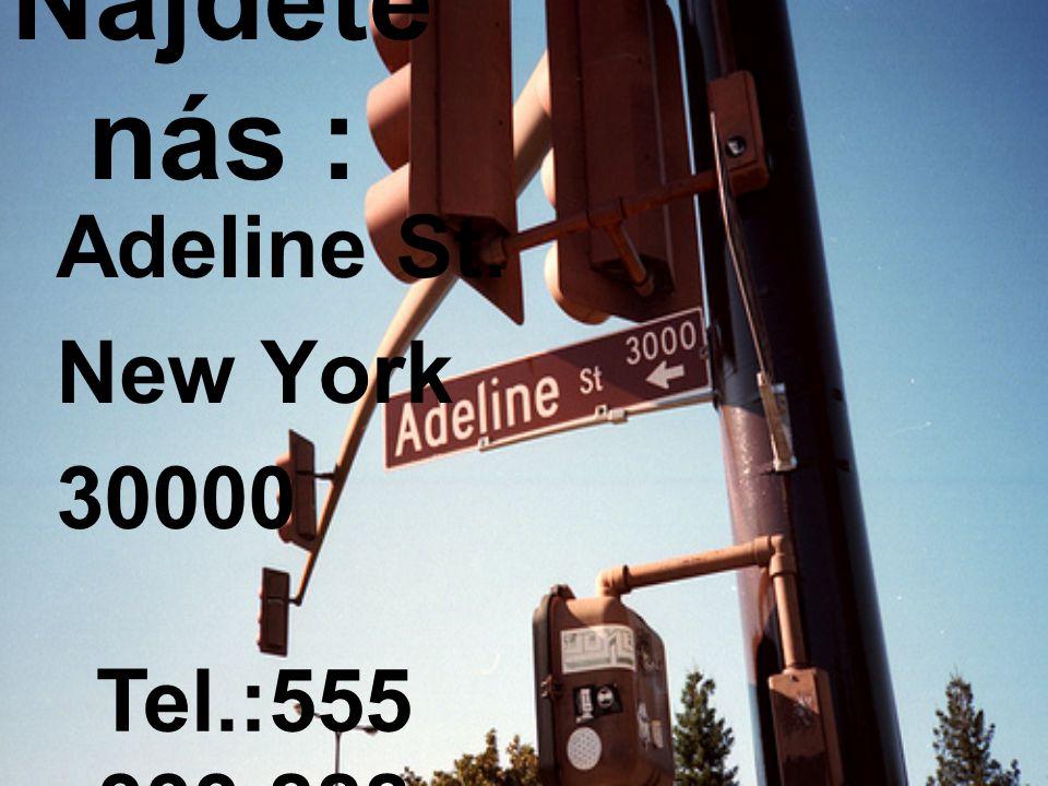Najdete nás : Adeline St. New York 30000 Tel.:555 333 888