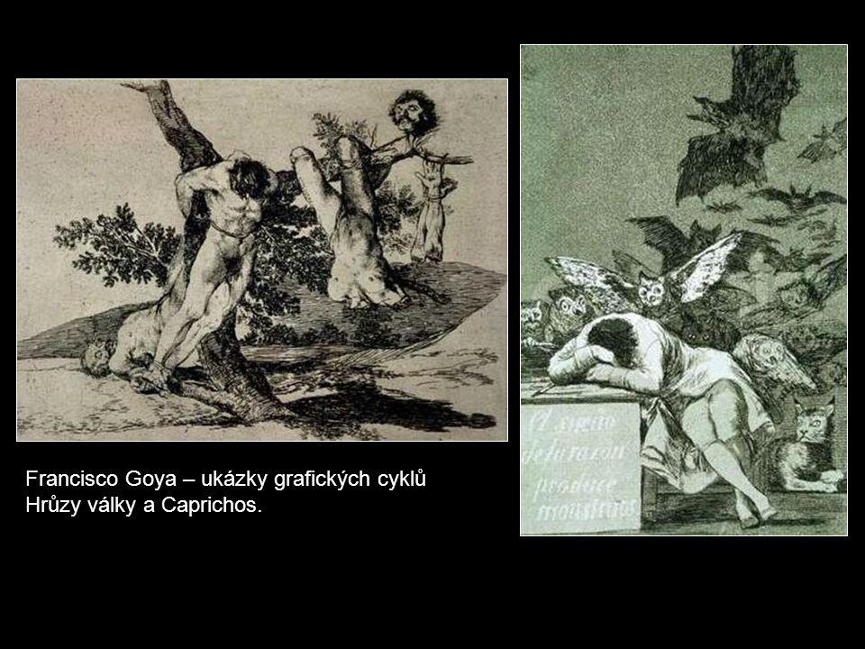 Francisco Goya – ukázky grafických cyklů Hrůzy války a Caprichos.