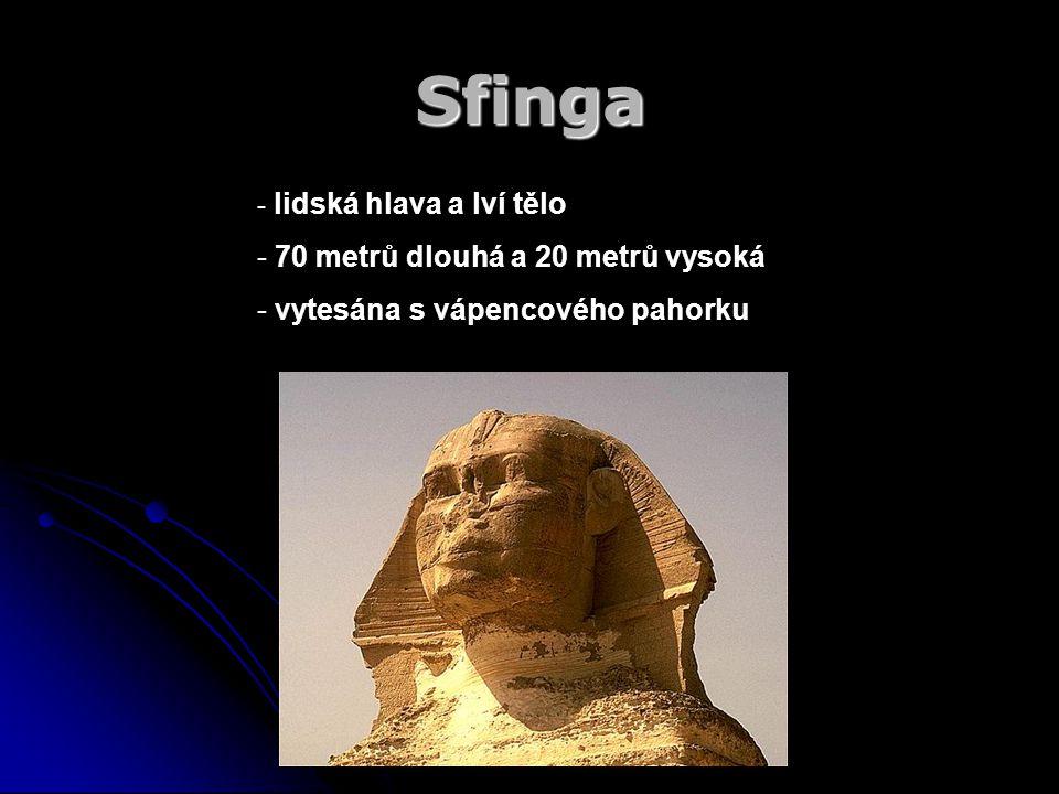 Sfinga - l- lidská hlava a lví tělo - 70 metrů dlouhá a 20 metrů vysoká - vytesána s vápencového pahorku