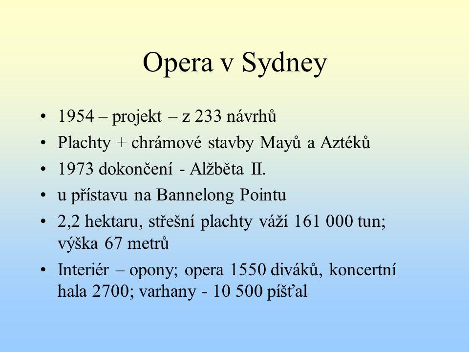 Opera v Sydney 1954 – projekt – z 233 návrhů Plachty + chrámové stavby Mayů a Aztéků 1973 dokončení - Alžběta II.