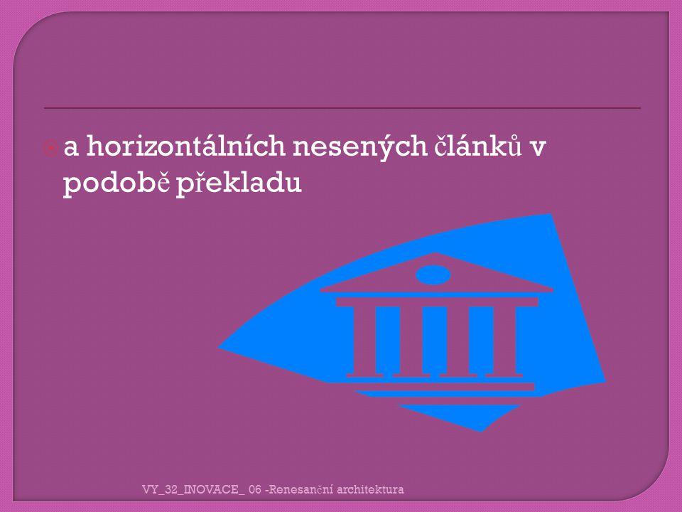  a horizontálních nesených č lánk ů v podob ě p ř ekladu VY_32_INOVACE_ 06 -Renesan č ní architektura