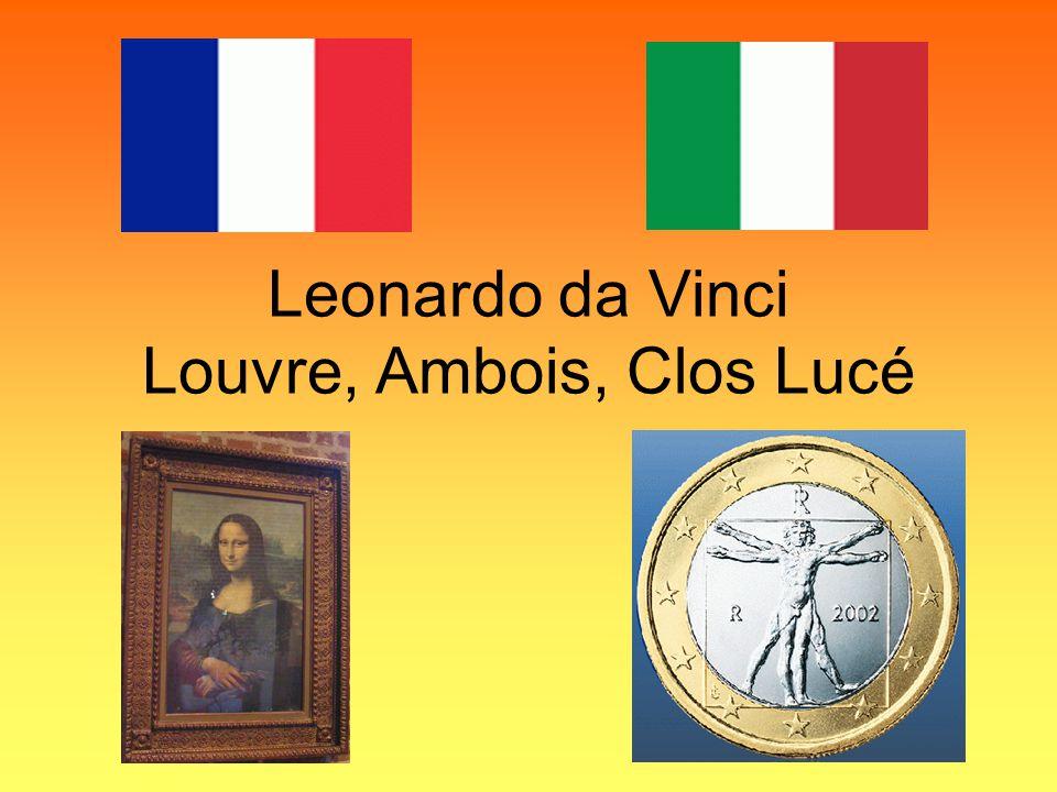 Leonardo da Vinci Louvre, Ambois, Clos Lucé