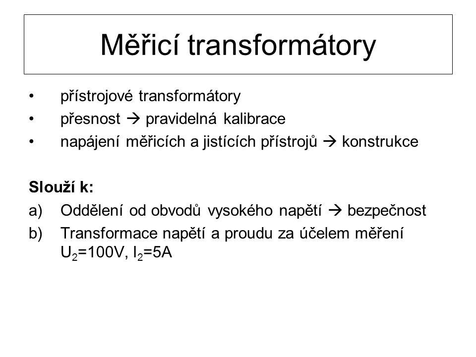 Měřicí transformátory přístrojové transformátory přesnost  pravidelná kalibrace napájení měřicích a jistících přístrojů  konstrukce Slouží k: a)Oddě