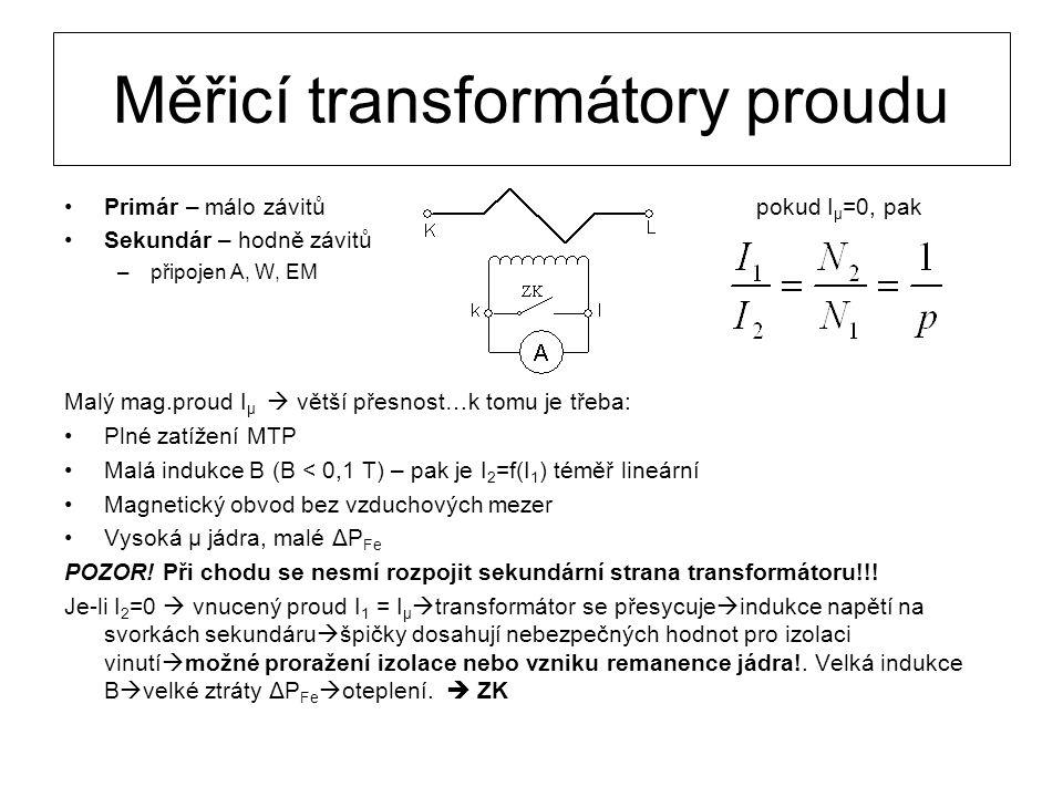 Měřicí transformátory proudu Primár – málo závitů pokud I μ =0, pak Sekundár – hodně závitů –připojen A, W, EM Malý mag.proud I μ  větší přesnost…k t