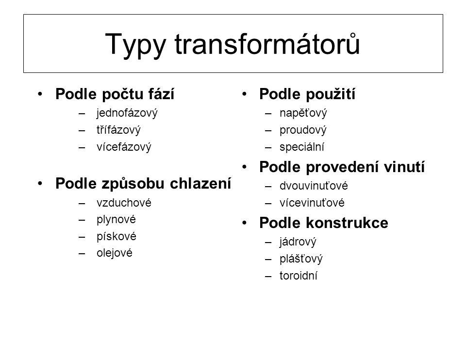Typy transformátorů Podle počtu fází –jednofázový –třífázový –vícefázový Podle způsobu chlazení –vzduchové –plynové –pískové –olejové Podle použití –n