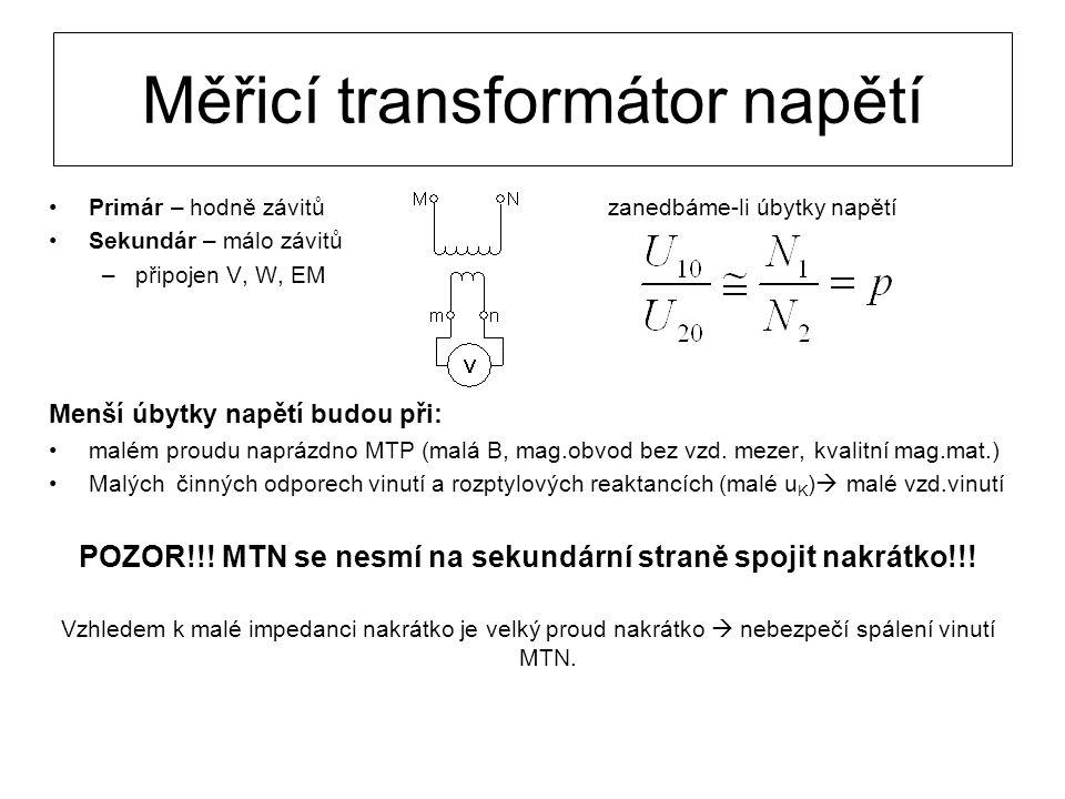 Měřicí transformátor napětí Primár – hodně závitů zanedbáme-li úbytky napětí Sekundár – málo závitů –připojen V, W, EM Menší úbytky napětí budou při: