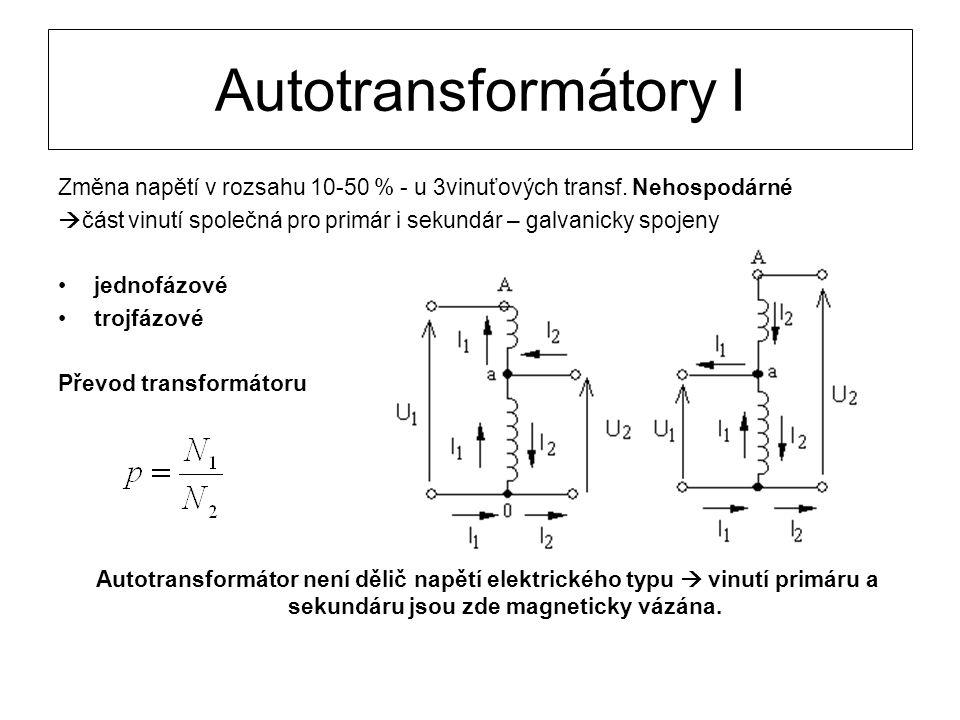 Autotransformátory I Změna napětí v rozsahu 10-50 % - u 3vinuťových transf. Nehospodárné  část vinutí společná pro primár i sekundár – galvanicky spo