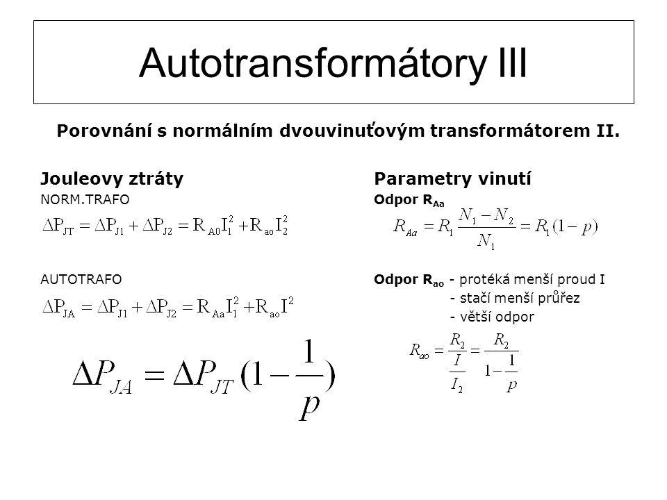 Autotransformátory III Porovnání s normálním dvouvinuťovým transformátorem II. Jouleovy ztrátyParametry vinutí NORM.TRAFOOdpor R Aa AUTOTRAFOOdpor R a