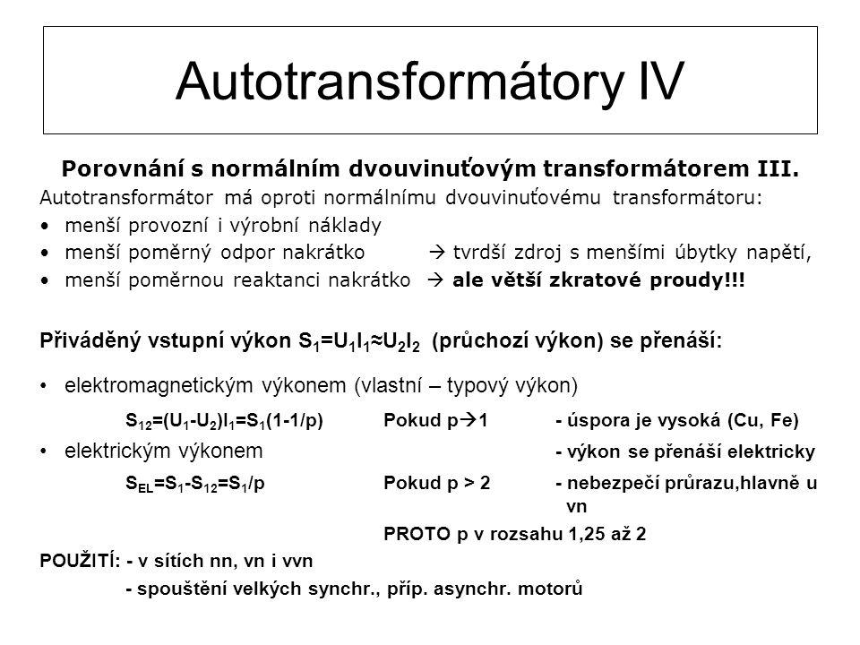 Autotransformátory IV Porovnání s normálním dvouvinuťovým transformátorem III. Autotransformátor má oproti normálnímu dvouvinuťovému transformátoru: m