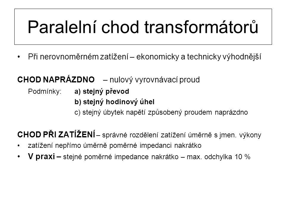 Paralelní chod transformátorů Při nerovnoměrném zatížení – ekonomicky a technicky výhodnější CHOD NAPRÁZDNO – nulový vyrovnávací proud Podmínky: a) st