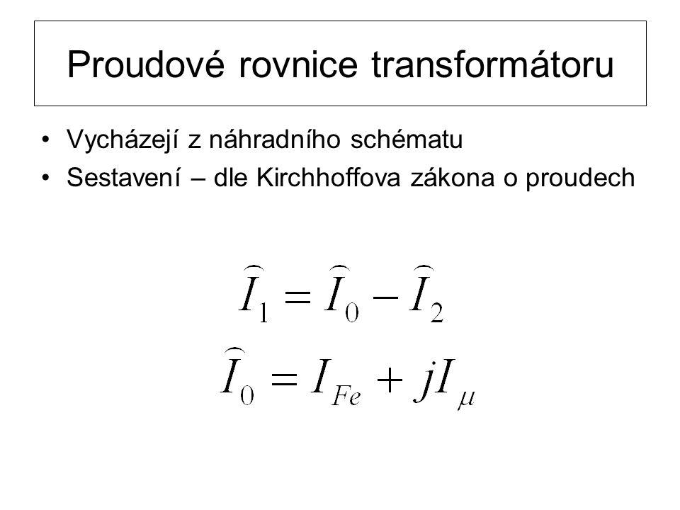 Proudové rovnice transformátoru Vycházejí z náhradního schématu Sestavení – dle Kirchhoffova zákona o proudech
