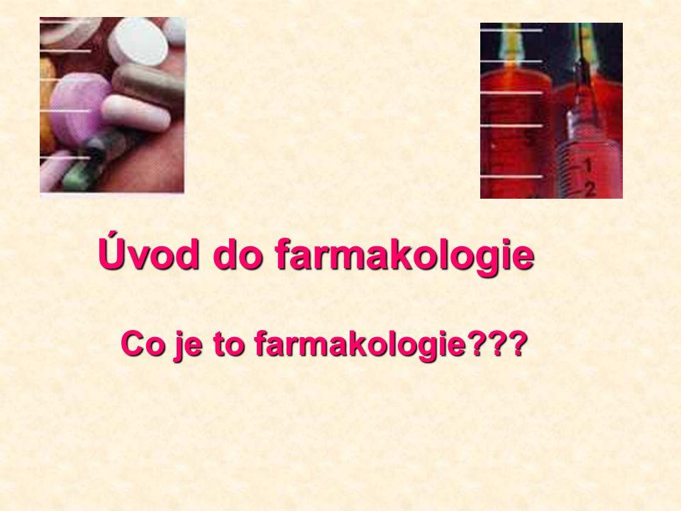 Úvod do farmakologie Co je to farmakologie???