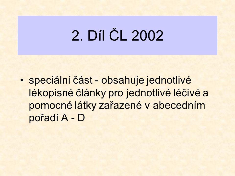 2. Díl ČL 2002 speciální část - obsahuje jednotlivé lékopisné články pro jednotlivé léčivé a pomocné látky zařazené v abecedním pořadí A - D