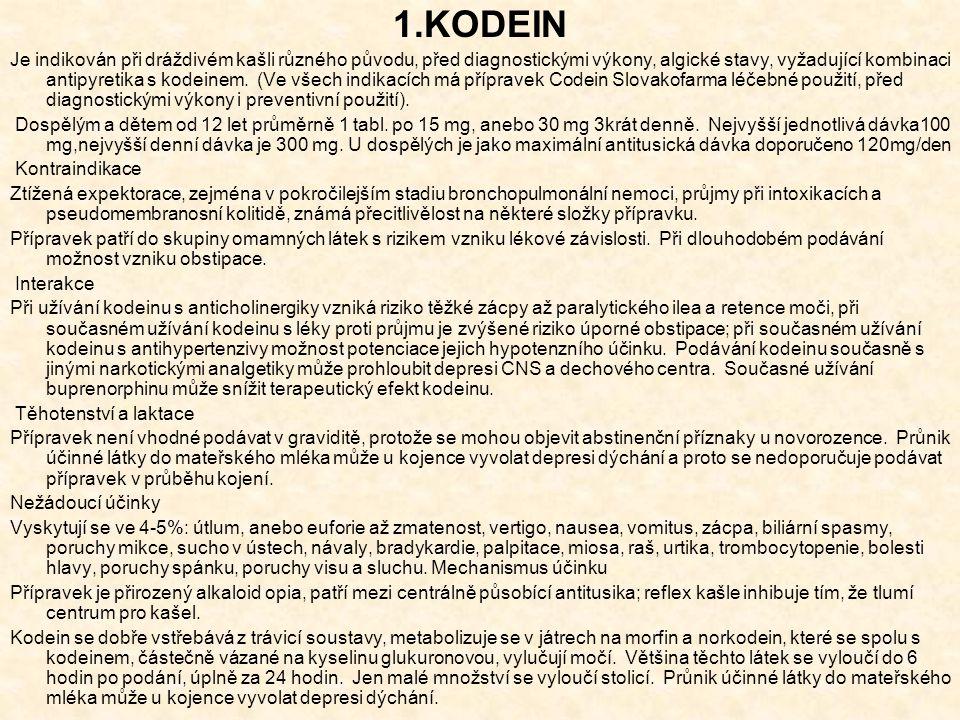 1.KODEIN Je indikován při dráždivém kašli různého původu, před diagnostickými výkony, algické stavy, vyžadující kombinaci antipyretika s kodeinem.