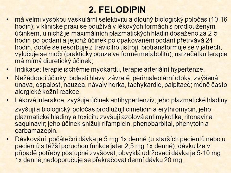 2. FELODIPIN má velmi vysokou vaskulární selektivitu a dlouhý biologický poločas (10-16 hodin); v klinické praxi se používá v lékových formách s prodl