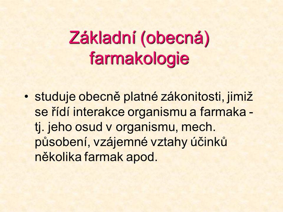 Základní (obecná) farmakologie studuje obecně platné zákonitosti, jimiž se řídí interakce organismu a farmaka - tj.