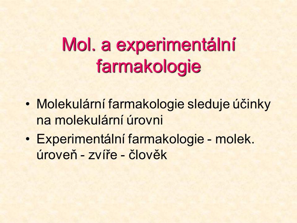 Mol. a experimentální farmakologie Molekulární farmakologie sleduje účinky na molekulární úrovni Experimentální farmakologie - molek. úroveň - zvíře -