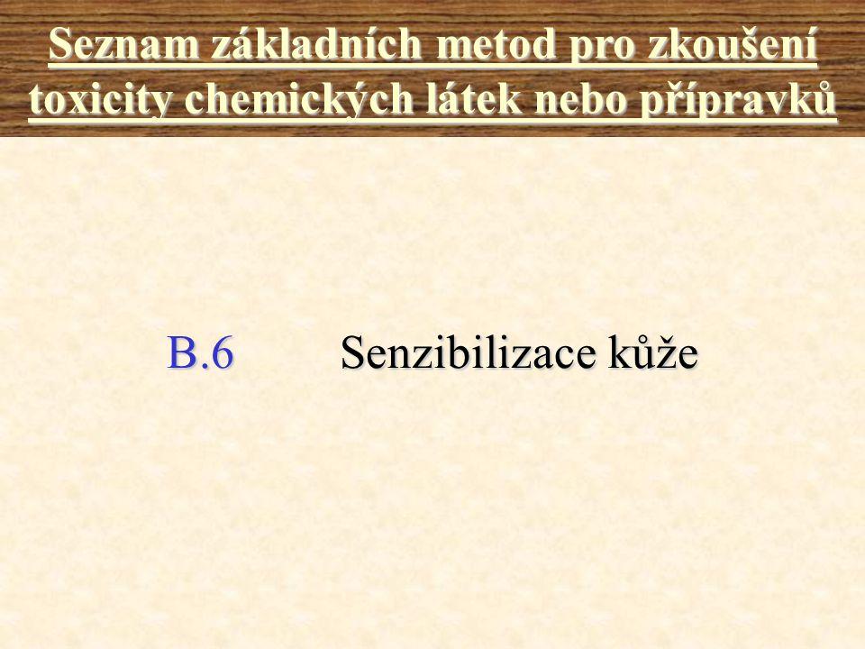B.6Senzibilizace kůže Seznam základních metod pro zkoušení toxicity chemických látek nebo přípravků