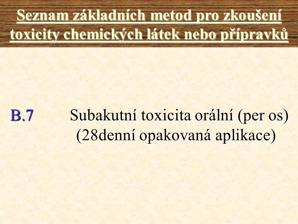 B.7Subakutní toxicita orální (per os) (28denní opakovaná aplikace) Seznam základních metod pro zkoušení toxicity chemických látek nebo přípravků
