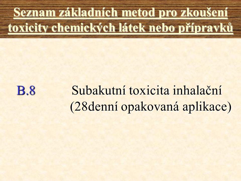 B.8 Subakutní toxicita inhalační (28denní opakovaná aplikace) Seznam základních metod pro zkoušení toxicity chemických látek nebo přípravků