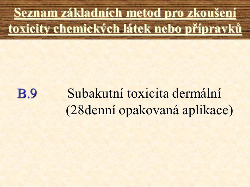 B.9Subakutní toxicita dermální (28denní opakovaná aplikace) Seznam základních metod pro zkoušení toxicity chemických látek nebo přípravků