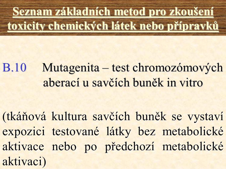 B.10 Mutagenita – test chromozómových aberací u savčích buněk in vitro Seznam základních metod pro zkoušení toxicity chemických látek nebo přípravků (