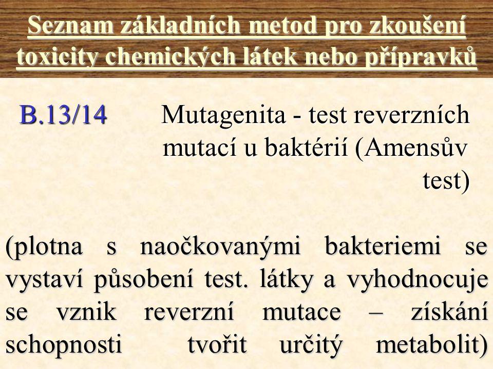 B.13/14 Mutagenita - test reverzních mutací u baktérií (Amensův test) B.13/14 Mutagenita - test reverzních mutací u baktérií (Amensův test) Seznam zák