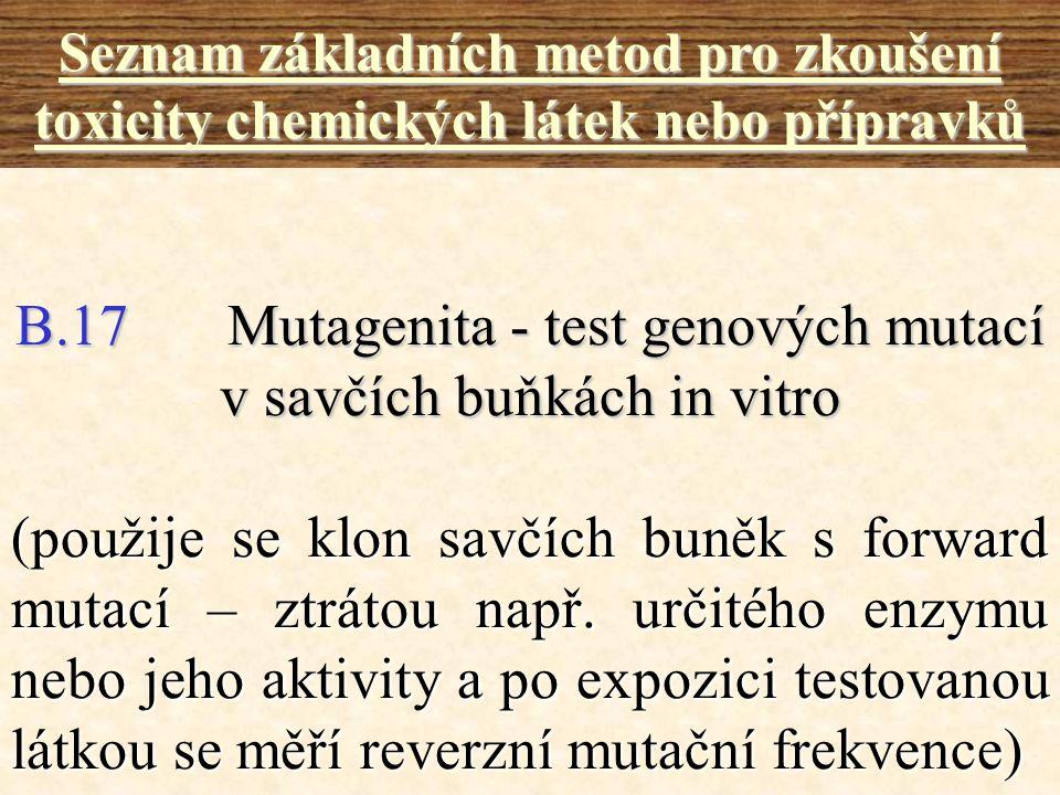 B.17Mutagenita - test genových mutací v savčích buňkách in vitro Seznam základních metod pro zkoušení toxicity chemických látek nebo přípravků (použij