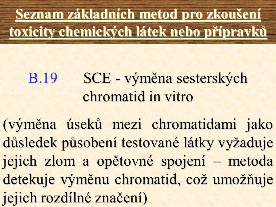 B.19SCE - výměna sesterských chromatid in vitro Seznam základních metod pro zkoušení toxicity chemických látek nebo přípravků (výměna úseků mezi chrom