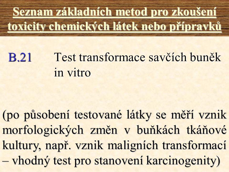 B.21Test transformace savčích buněk in vitro Seznam základních metod pro zkoušení toxicity chemických látek nebo přípravků (po působení testované látk