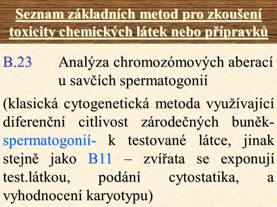 B.23Analýza chromozómových aberací u savčích spermatogonií Seznam základních metod pro zkoušení toxicity chemických látek nebo přípravků (klasická cyt
