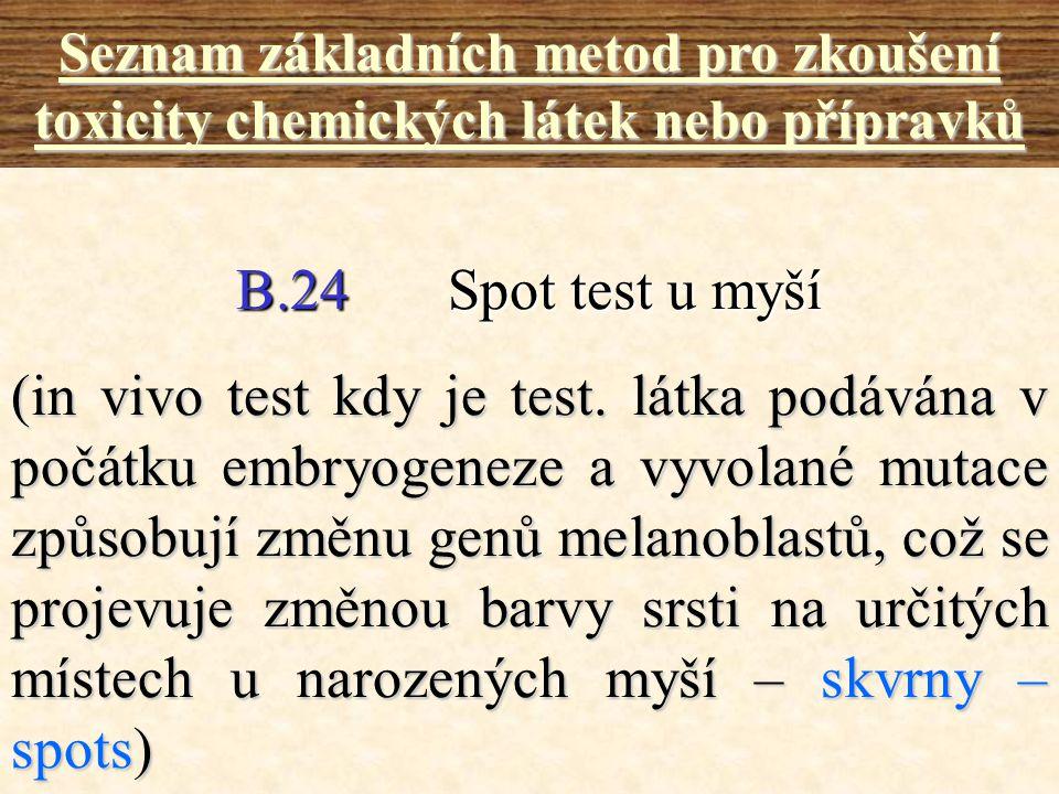 B.24Spot test u myší Seznam základních metod pro zkoušení toxicity chemických látek nebo přípravků (in vivo test kdy je test. látka podávána v počátku