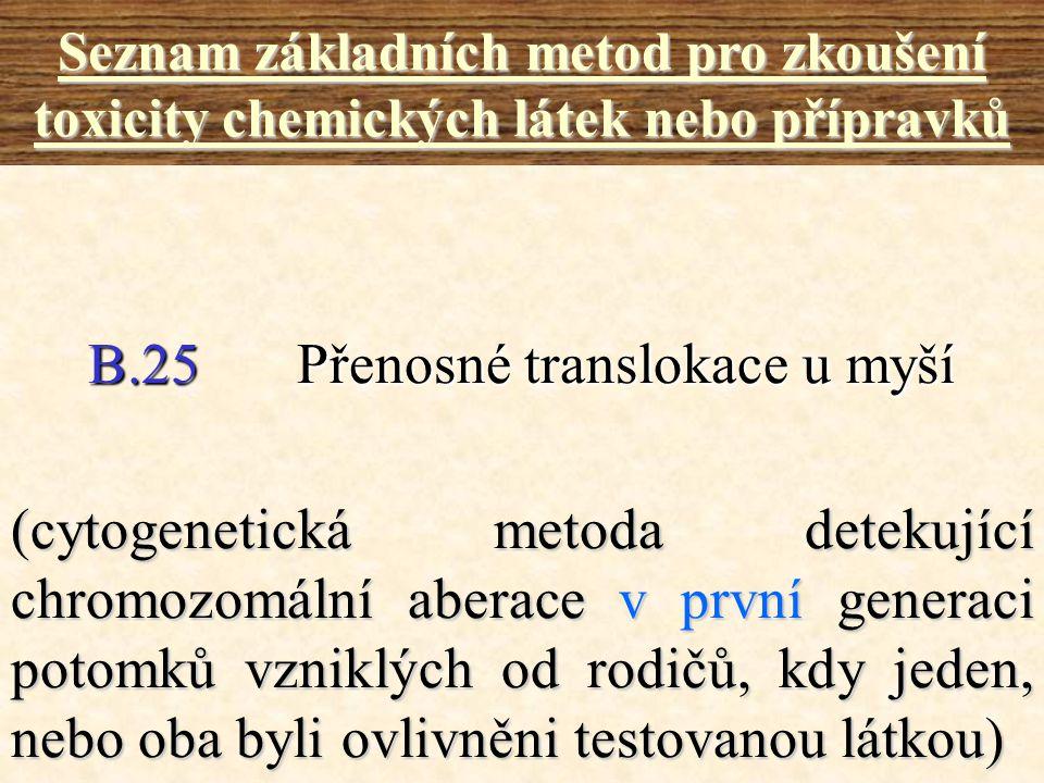 B.25Přenosné translokace u myší Seznam základních metod pro zkoušení toxicity chemických látek nebo přípravků (cytogenetická metoda detekující chromoz