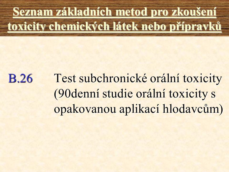 B.26Test subchronické orální toxicity (90denní studie orální toxicity s opakovanou aplikací hlodavcům) Seznam základních metod pro zkoušení toxicity c