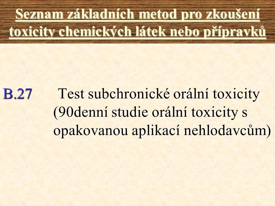 B.27 Test subchronické orální toxicity (90denní studie orální toxicity s opakovanou aplikací nehlodavcům) Seznam základních metod pro zkoušení toxicit