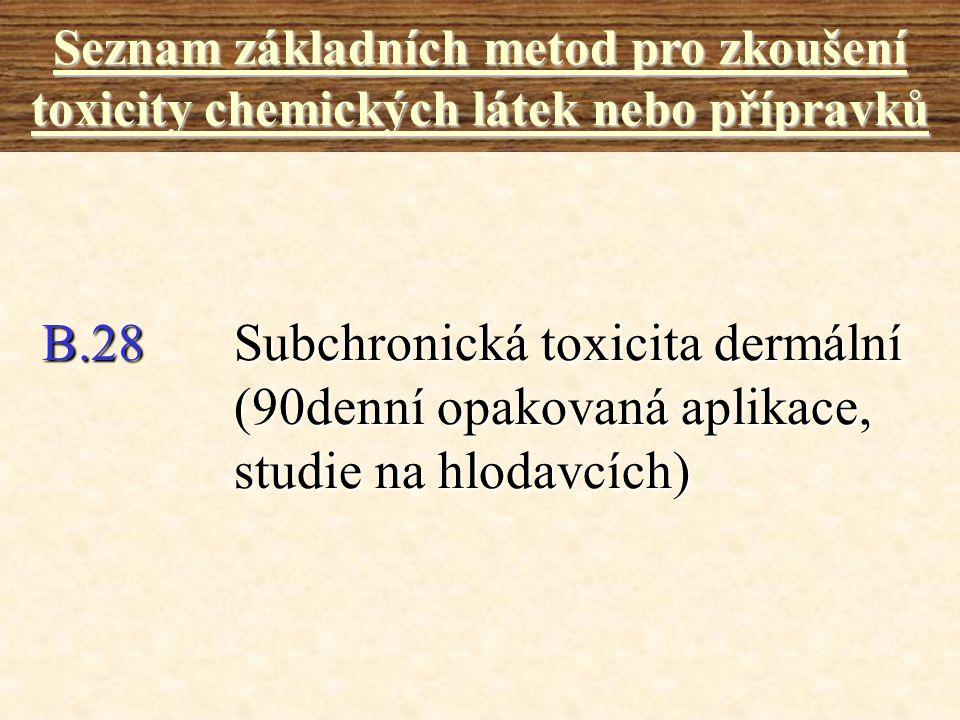 B.28Subchronická toxicita dermální (90denní opakovaná aplikace, studie na hlodavcích) Seznam základních metod pro zkoušení toxicity chemických látek n