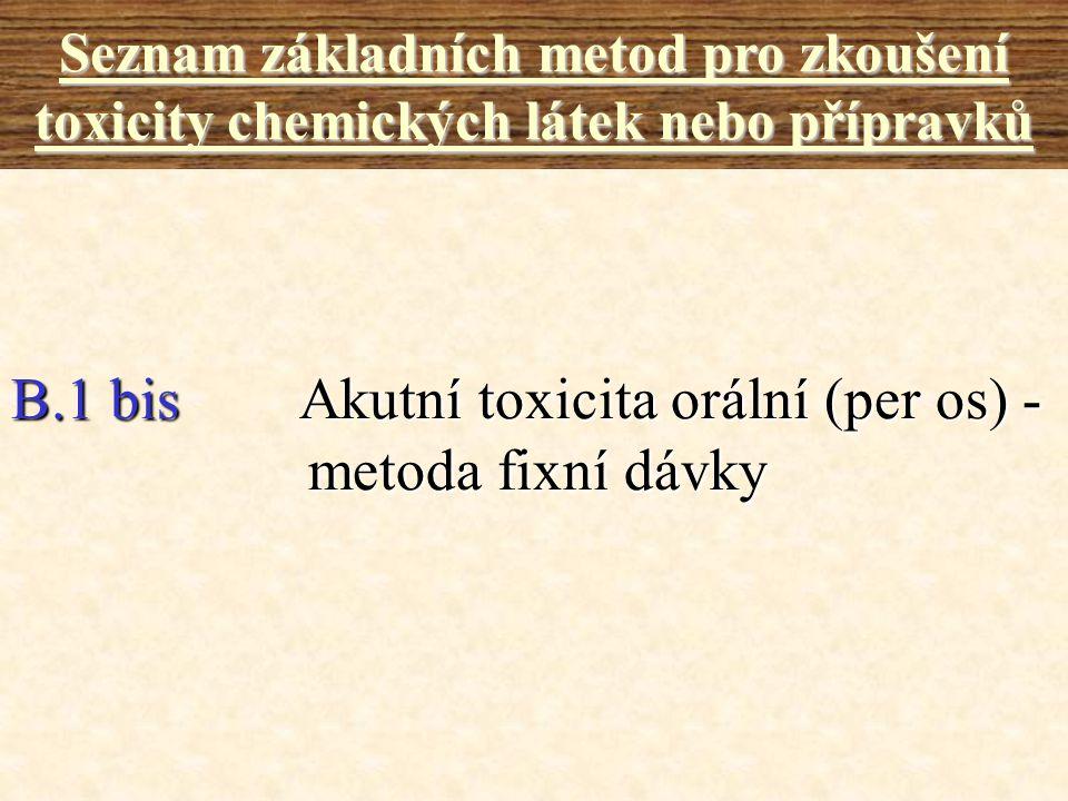 B.1 bis Akutní toxicita orální (per os) - metoda fixní dávky Seznam základních metod pro zkoušení toxicity chemických látek nebo přípravků