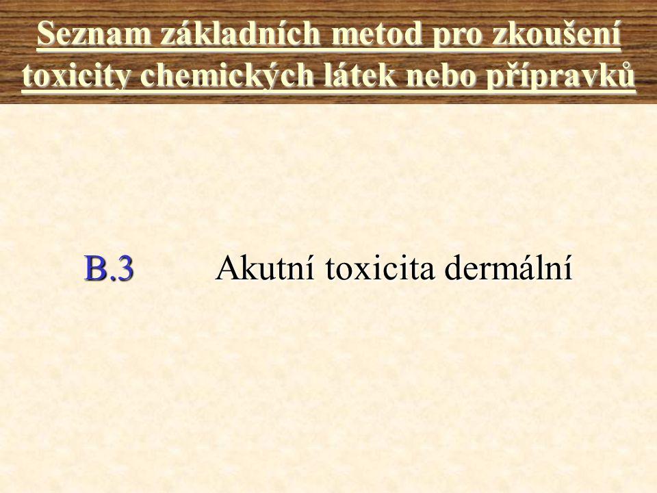 B.3Akutní toxicita dermální Seznam základních metod pro zkoušení toxicity chemických látek nebo přípravků