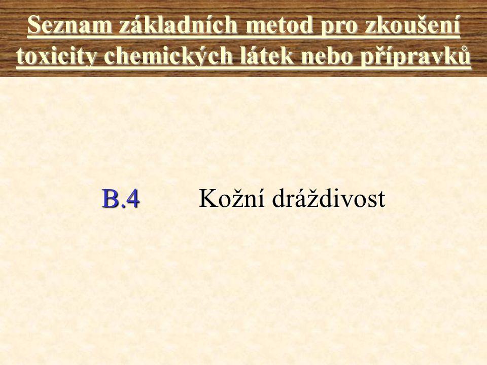 B.4Kožní dráždivost Seznam základních metod pro zkoušení toxicity chemických látek nebo přípravků
