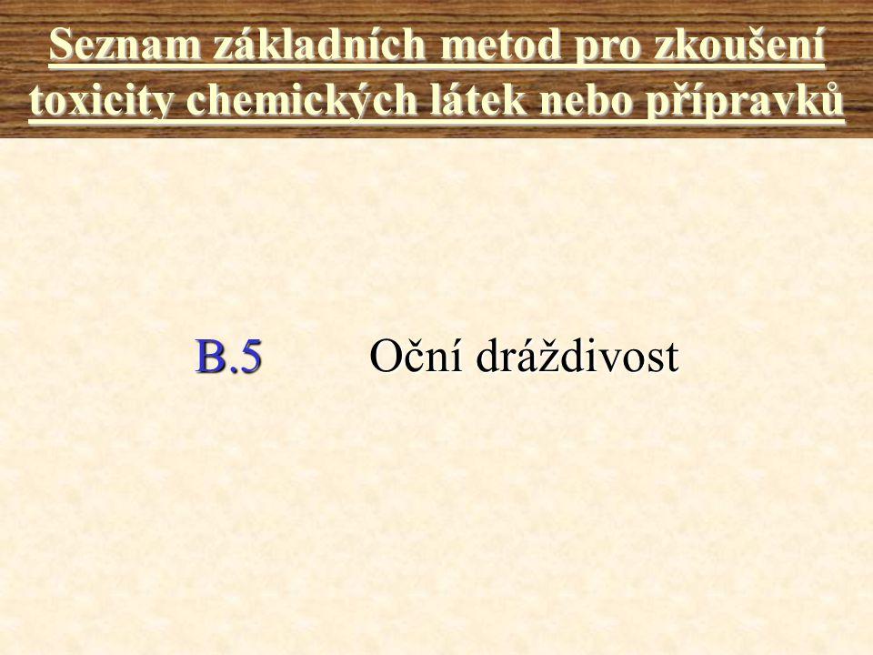B.5Oční dráždivost Seznam základních metod pro zkoušení toxicity chemických látek nebo přípravků