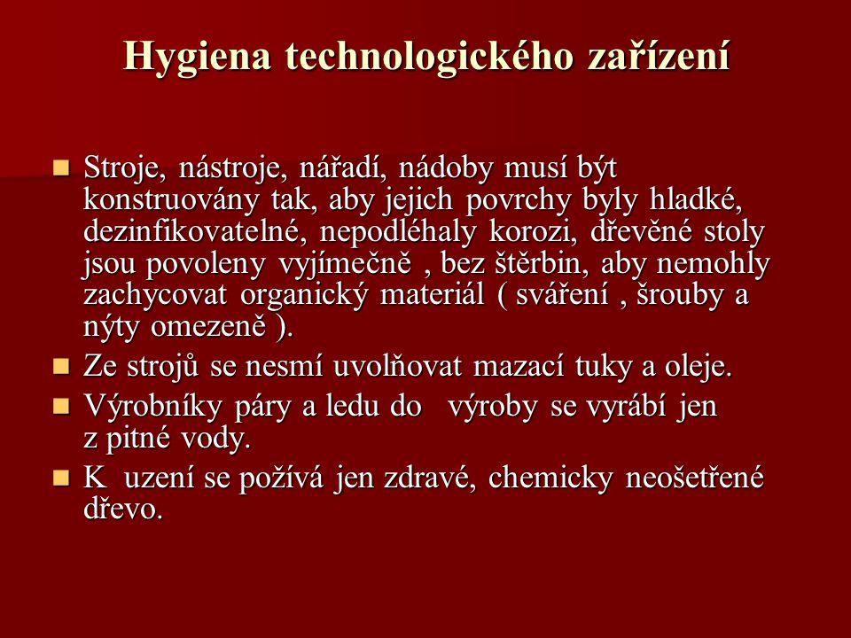 Hygiena technologického zařízení Stroje, nástroje, nářadí, nádoby musí být konstruovány tak, aby jejich povrchy byly hladké, dezinfikovatelné, nepodlé