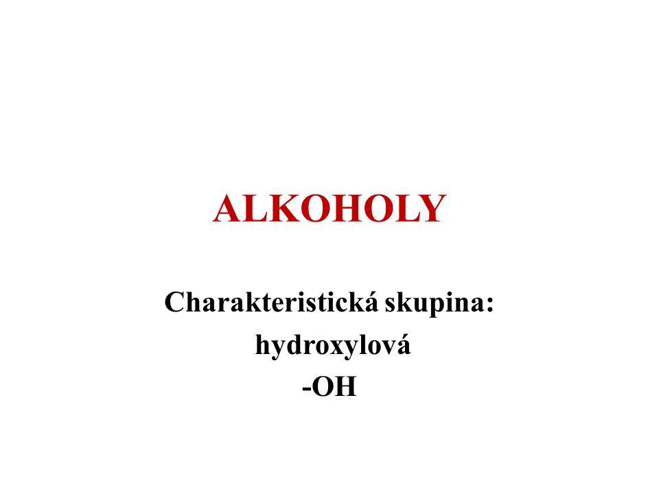 ALKOHOLY Charakteristická skupina: hydroxylová -OH