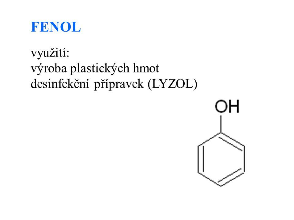 FENOL využití: výroba plastických hmot desinfekční přípravek (LYZOL)