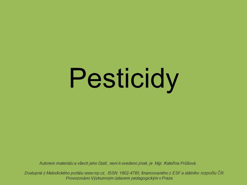 Pesticidy Autorem materiálu a všech jeho částí, není-li uvedeno jinak, je Mgr. Kateřina Průšová. Dostupné z Metodického portálu www.rvp.cz, ISSN: 1802
