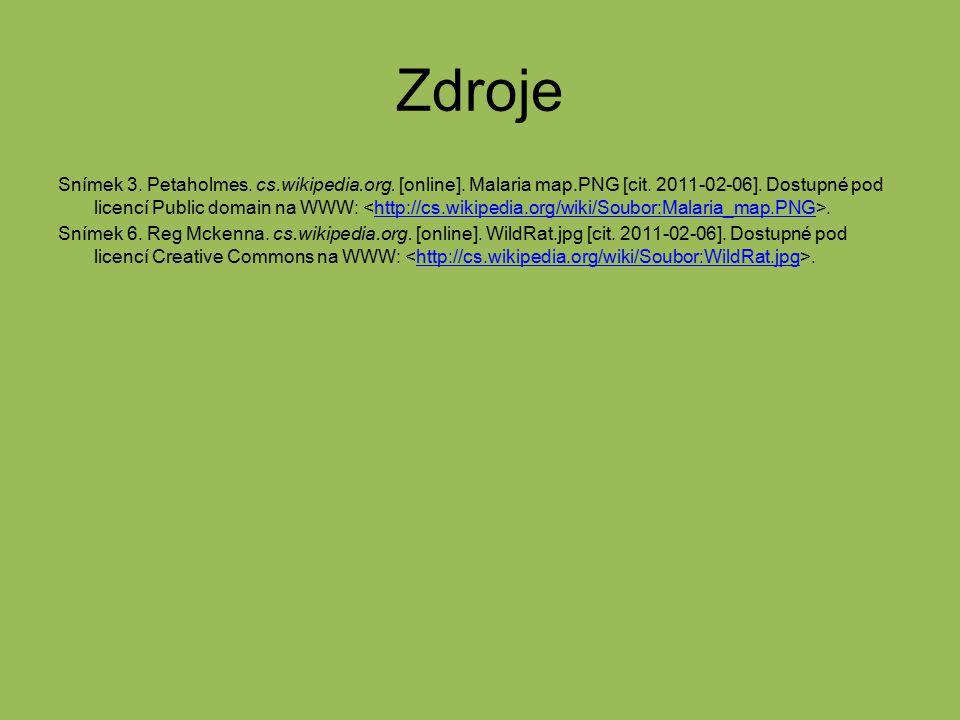 Zdroje Snímek 3. Petaholmes. cs.wikipedia.org. [online]. Malaria map.PNG [cit. 2011-02-06]. Dostupné pod licencí Public domain na WWW:.http://cs.wikip